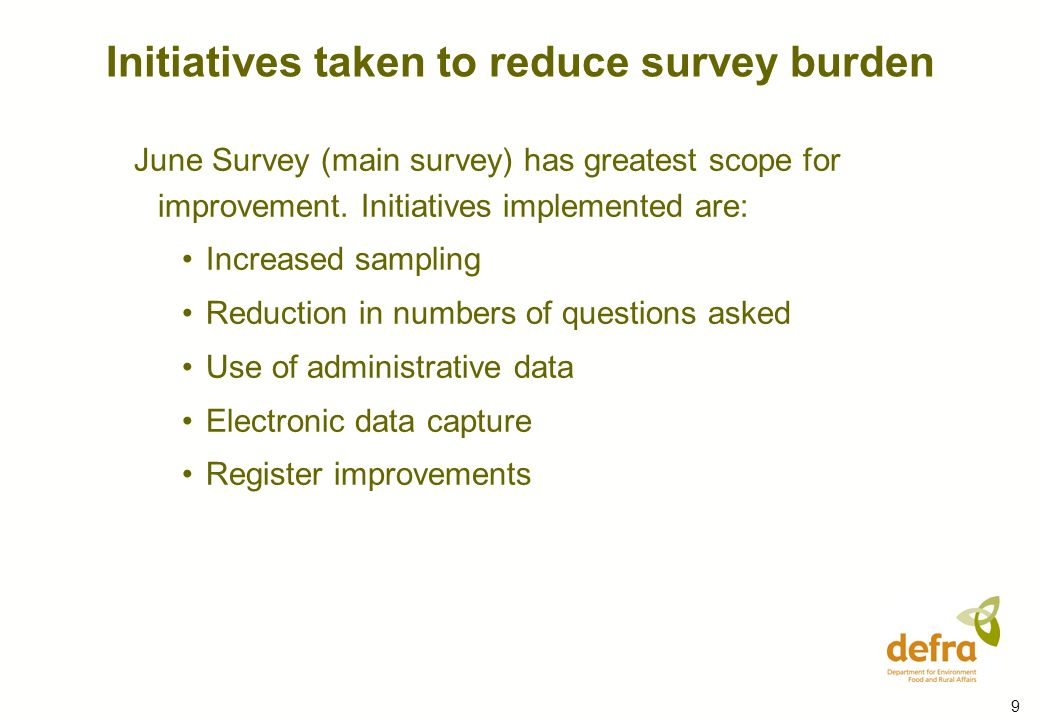 9 June Survey (main survey) has greatest scope for improvement. Initiatives implemented are: Increased sampling Reduction in numbers of questions aske
