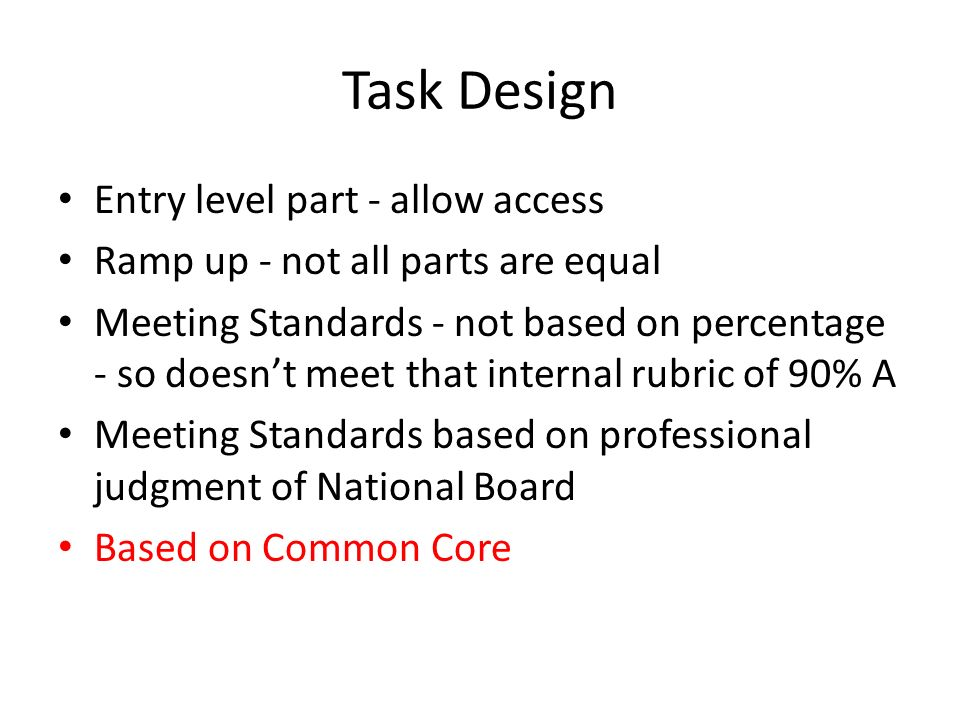 Task Design Entry level part - allow access Ramp up - not all parts are equal Meeting Standards - not based on percentage - so doesnt meet that intern