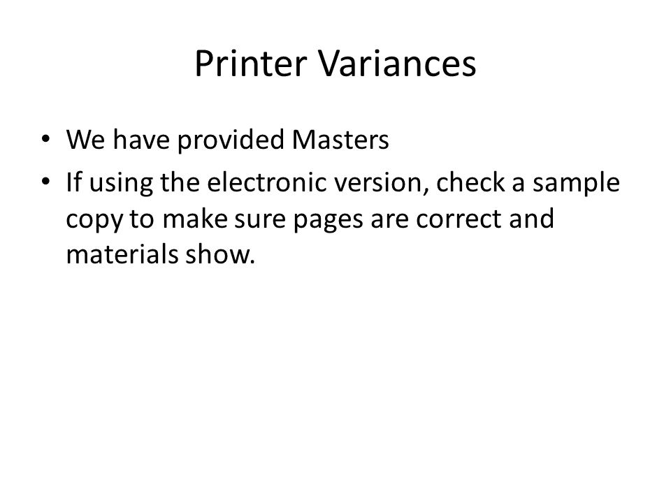 Printer Variances We have provided Masters If using the electronic version, check a sample copy to make sure pages are correct and materials show.