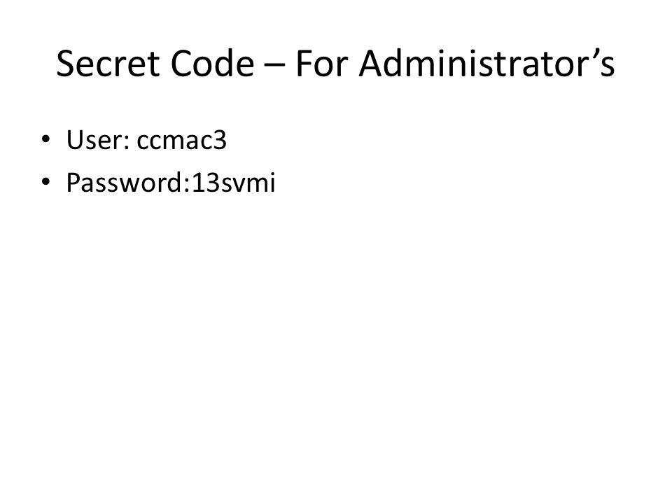 Secret Code – For Administrators User: ccmac3 Password:13svmi