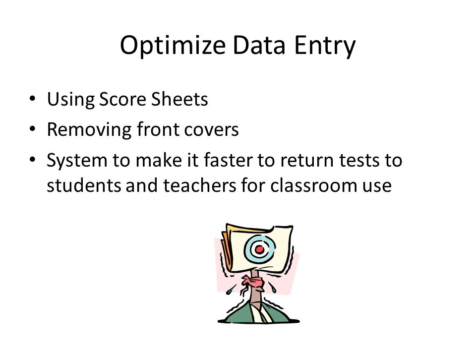 Optimize Data Entry Using Score Sheets Removing front covers System to make it faster to return tests to students and teachers for classroom use