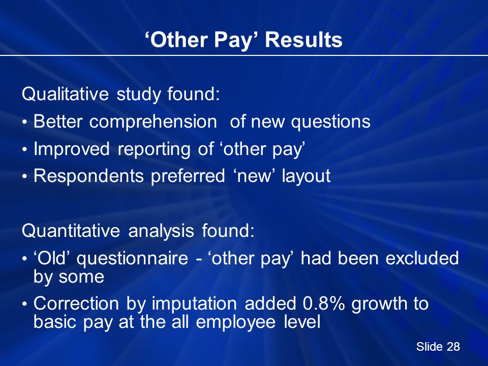 Other Pay Results Qualitative study found: Better comprehension of new questions Improved reporting of other pay Respondents preferred new layout Quan
