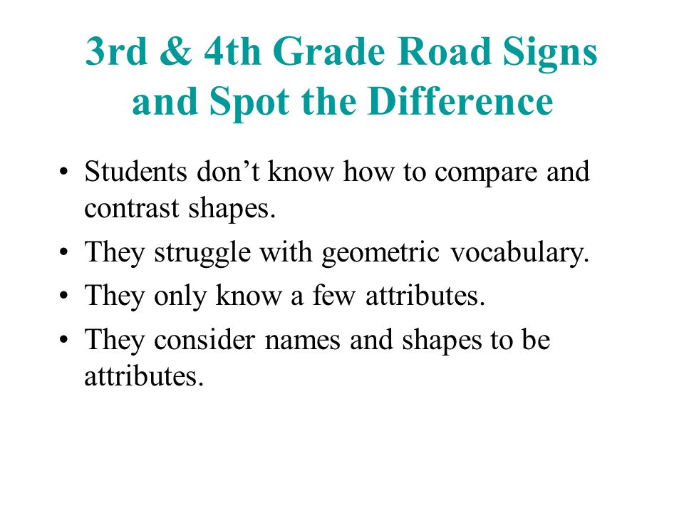 3rd & 4th Grade Road Signs and Spot the Difference Students dont know how to compare and contrast shapes. They struggle with geometric vocabulary. The