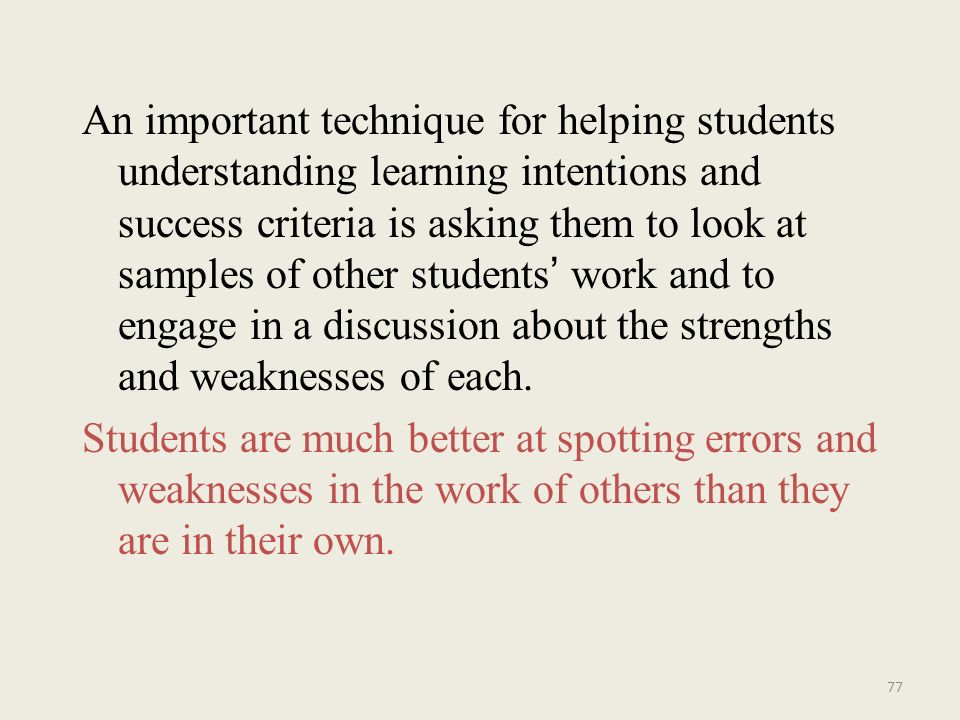 An important technique for helping students understanding learning intentions and success criteria is asking them to look at samples of other students