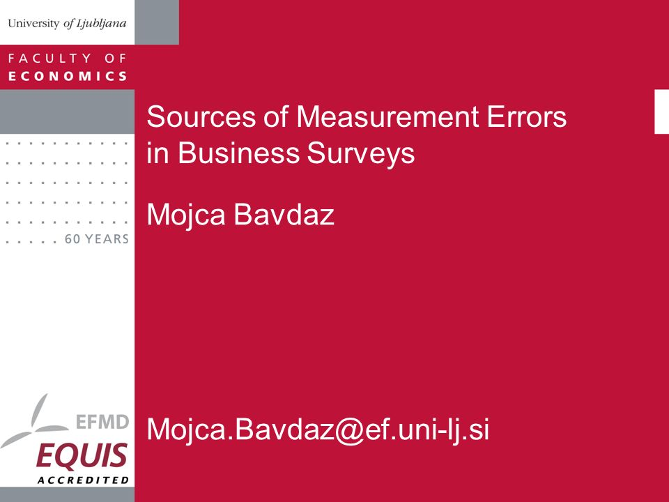 Sources of Measurement Errors in Business Surveys Mojca Bavdaz Mojca.Bavdaz@ef.uni-lj.si