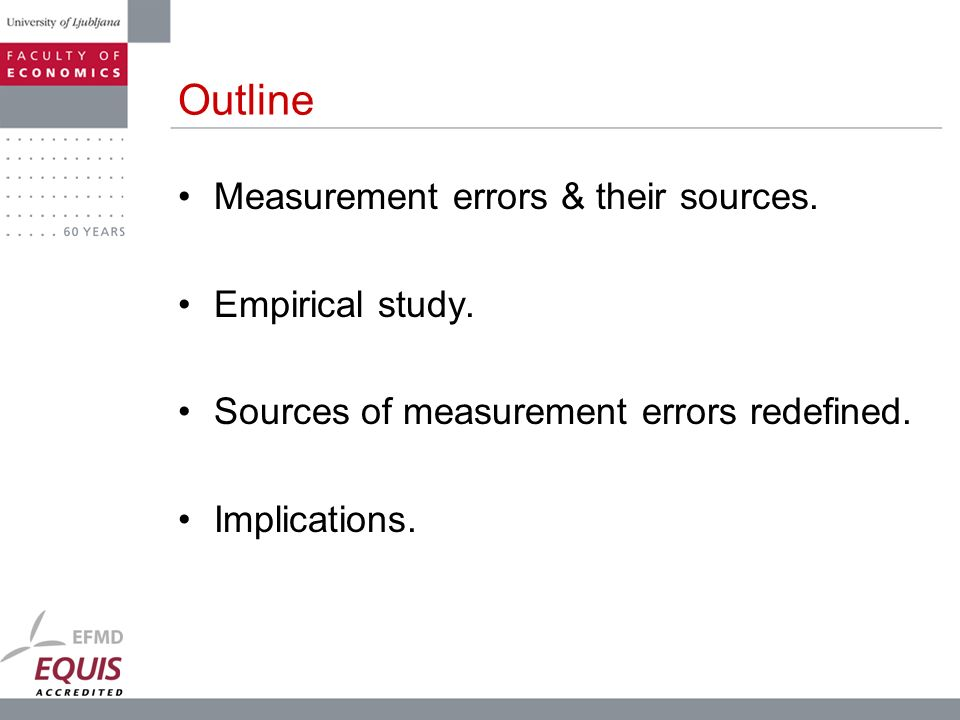 Outline Measurement errors & their sources. Empirical study. Sources of measurement errors redefined. Implications.