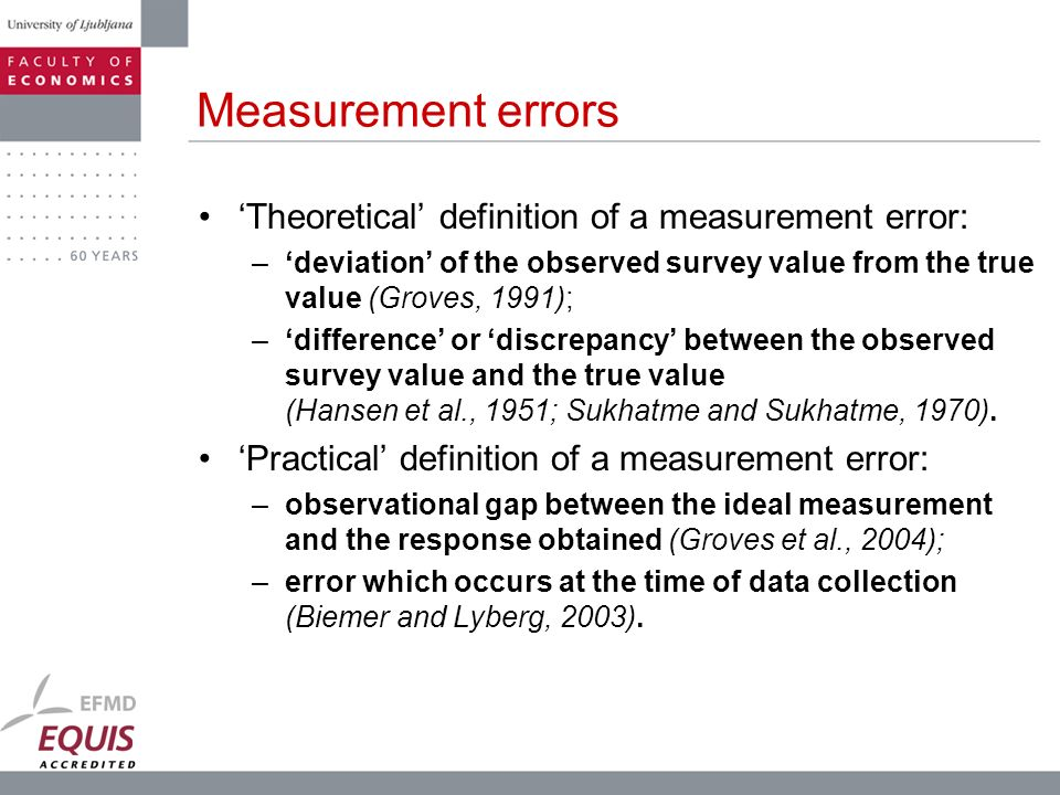 Measurement errors Theoretical definition of a measurement error: –deviation of the observed survey value from the true value (Groves, 1991); –differe