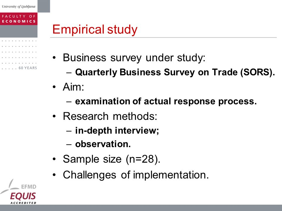Empirical study Business survey under study: –Quarterly Business Survey on Trade (SORS). Aim: –examination of actual response process. Research method
