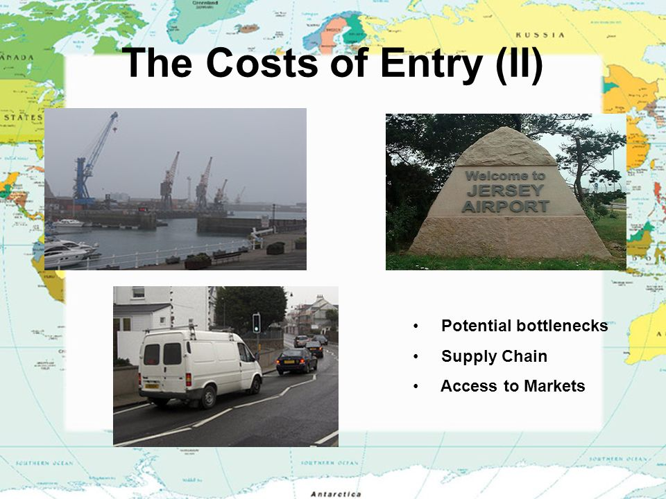 The Costs of Entry (II) Potential bottlenecks Supply Chain Access to Markets