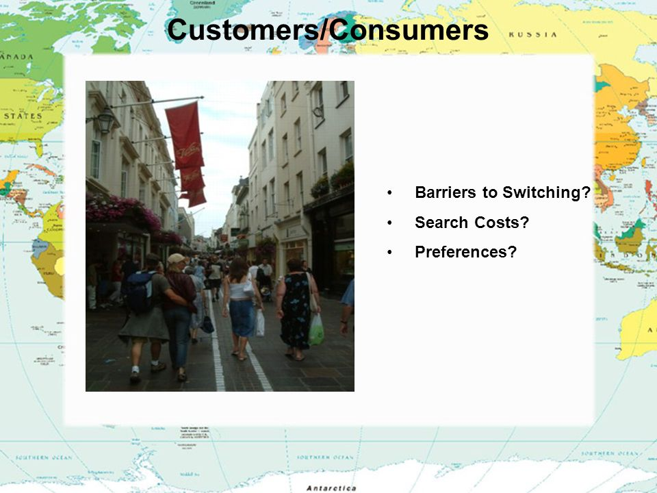 Customers/Consumers Barriers to Switching Search Costs Preferences