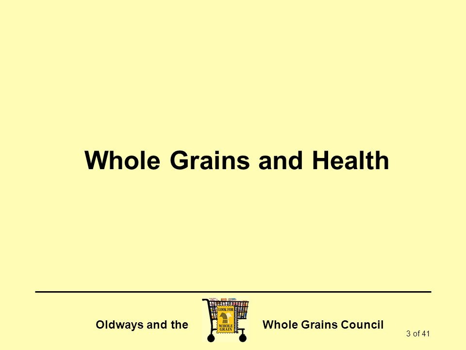 Oldways and the Whole Grains Council 3 of 41 Whole Grains and Health