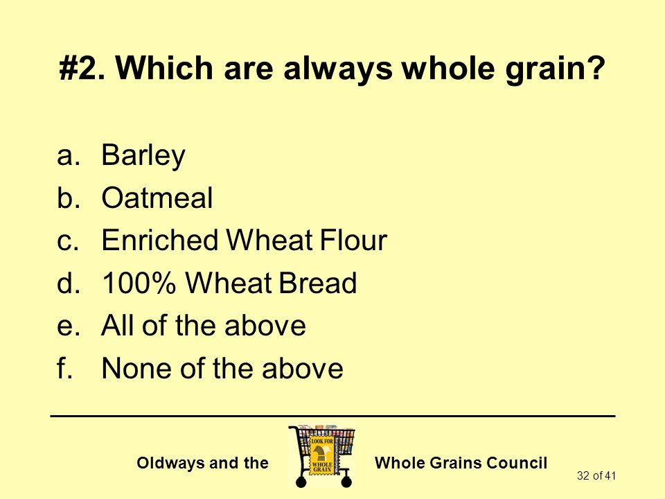 Oldways and the Whole Grains Council 32 of 41 #2.Which are always whole grain.