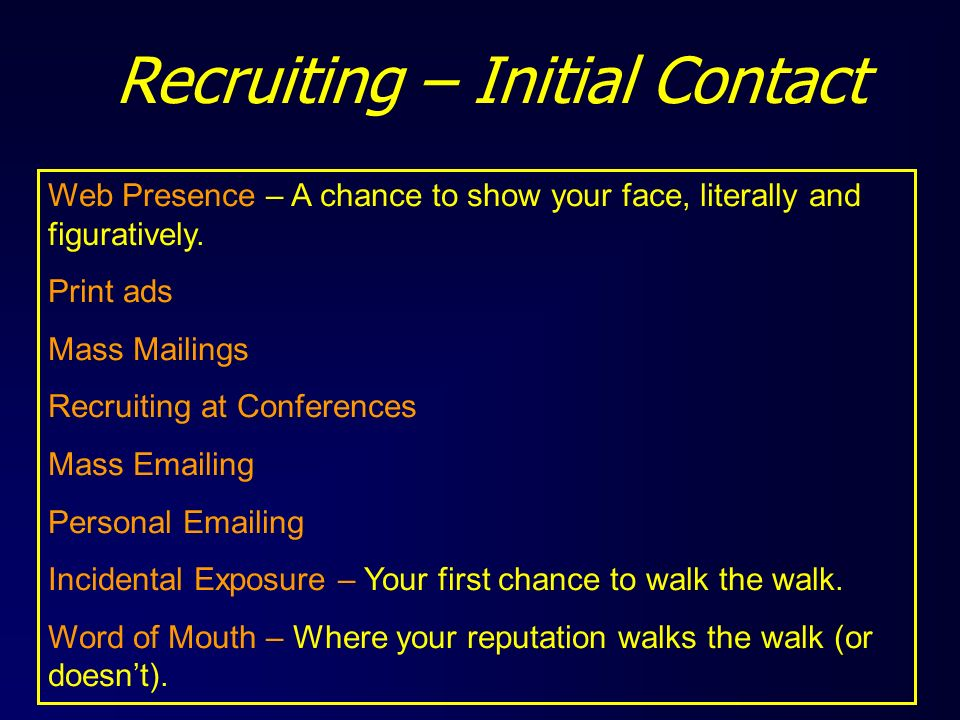 Recruiting – Initial Contact Web Presence – A chance to show your face, literally and figuratively. Print ads Mass Mailings Recruiting at Conferences