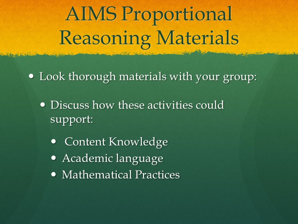AIMS Proportional Reasoning Materials Look thorough materials with your group: Look thorough materials with your group: Discuss how these activities c
