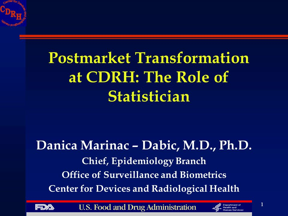 1 Danica Marinac – Dabic, M.D., Ph.D. Chief, Epidemiology Branch Office of Surveillance and Biometrics Center for Devices and Radiological Health Post