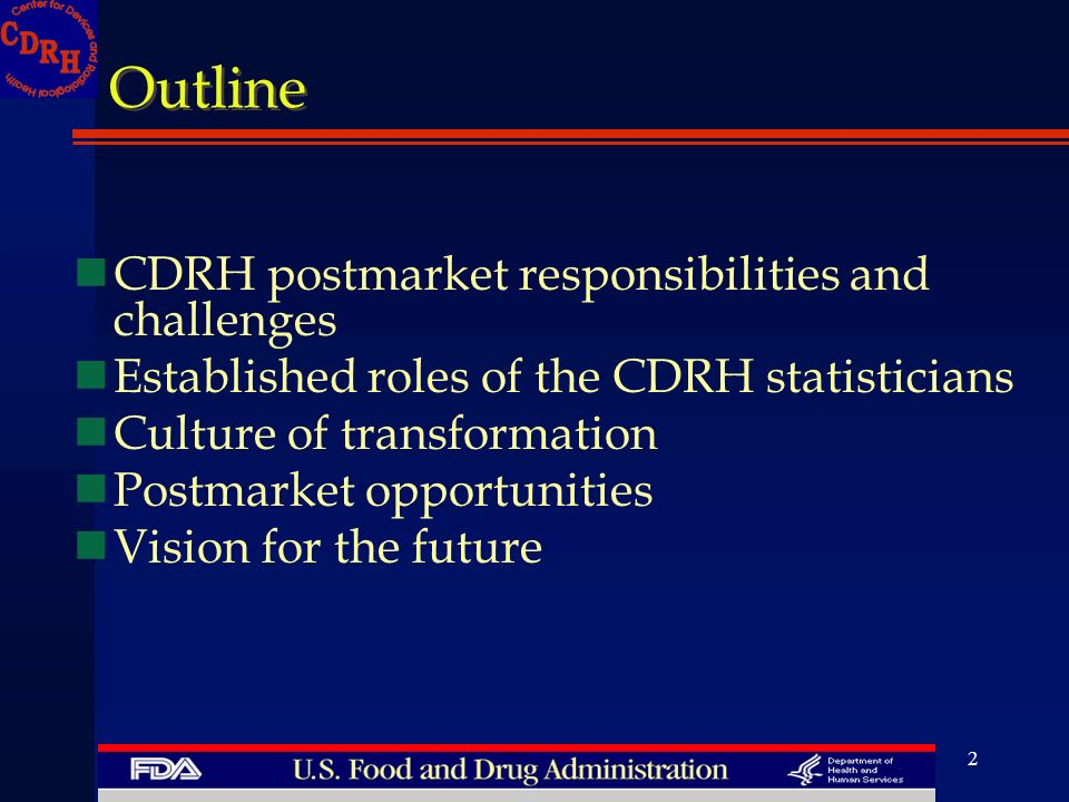 2 Outline nCDRH postmarket responsibilities and challenges nEstablished roles of the CDRH statisticians nCulture of transformation nPostmarket opportu