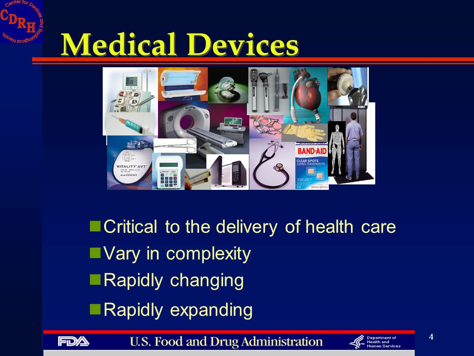 4 Medical Devices Critical to the delivery of health care Vary in complexity Rapidly changing Rapidly expanding