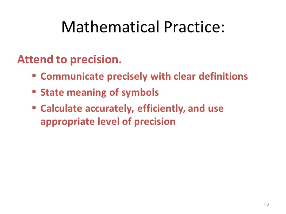 Mathematical Practice: Attend to precision. Communicate precisely with clear definitions State meaning of symbols Calculate accurately, efficiently, a