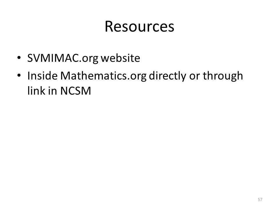 Resources SVMIMAC.org website Inside Mathematics.org directly or through link in NCSM 57
