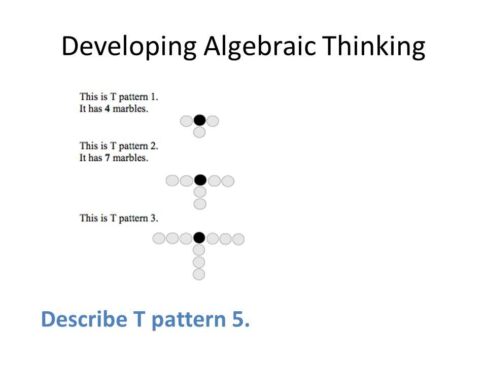 Developing Algebraic Thinking Describe T pattern 5.