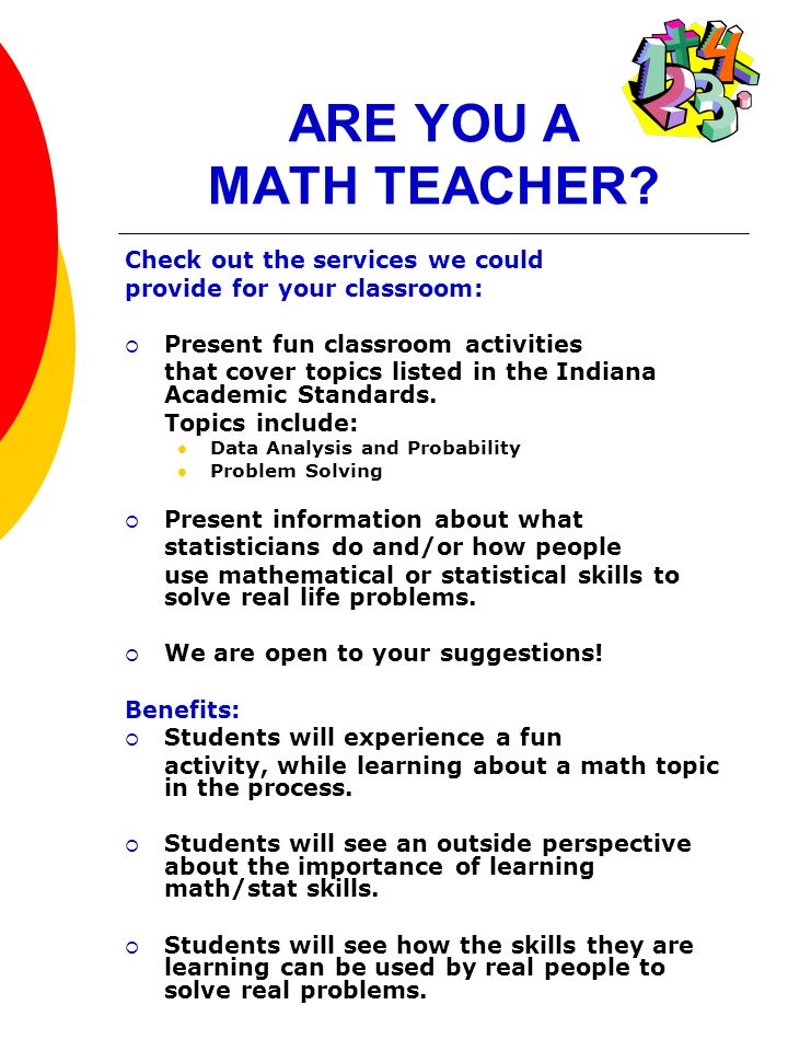 ARE YOU A MATH TEACHER? Check out the services we could provide for your classroom: Present fun classroom activities that cover topics listed in the I