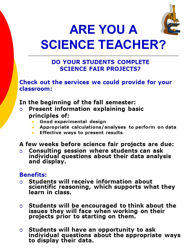 ARE YOU A SCIENCE TEACHER ? DO YOUR STUDENTS COMPLETE SCIENCE FAIR PROJECTS? Check out the services we could provide for your classroom: In the beginn