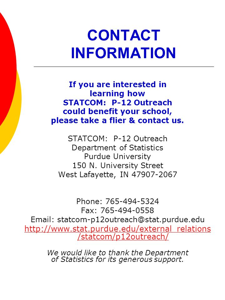 CONTACT INFORMATION If you are interested in learning how STATCOM: P-12 Outreach could benefit your school, please take a flier & contact us.