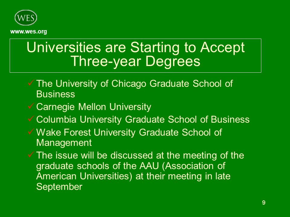 www.wes.org 9 Universities are Starting to Accept Three-year Degrees The University of Chicago Graduate School of Business Carnegie Mellon University