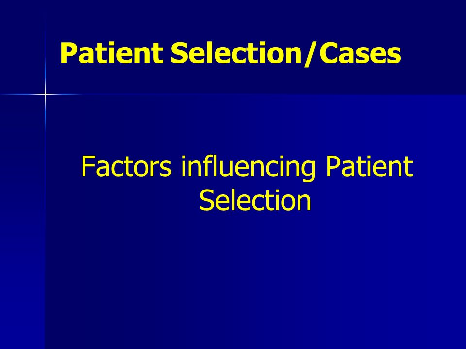 Patient Selection/Cases Factors influencing Patient Selection