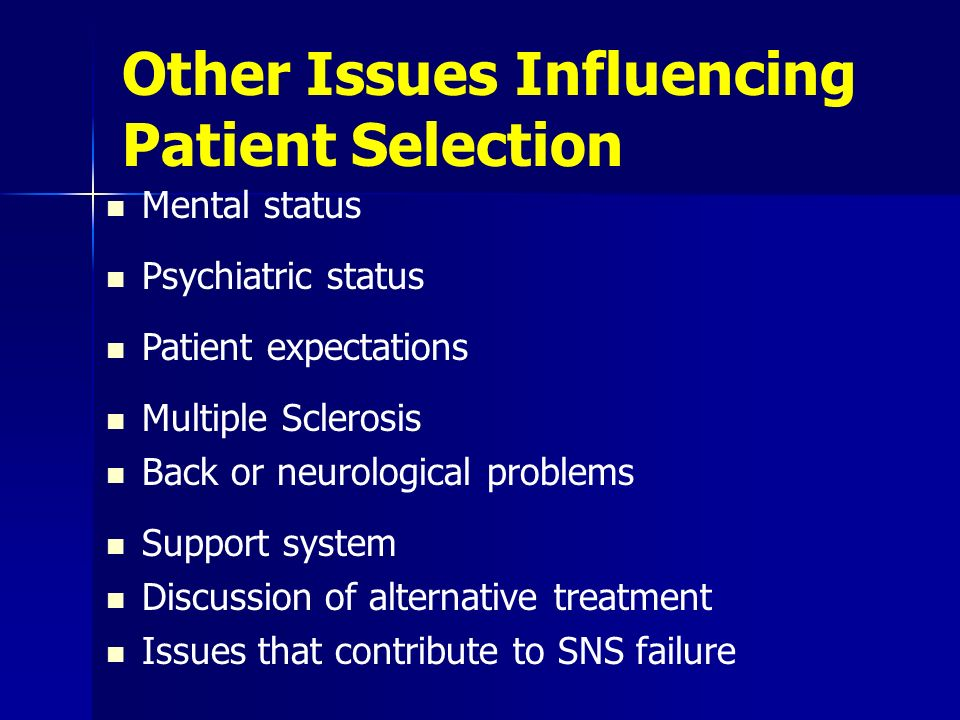 Other Issues Influencing Patient Selection Mental status Psychiatric status Patient expectations Multiple Sclerosis Back or neurological problems Supp