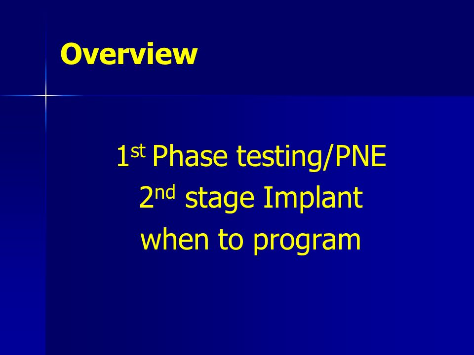 Overview 1 st Phase testing/PNE 2 nd stage Implant when to program