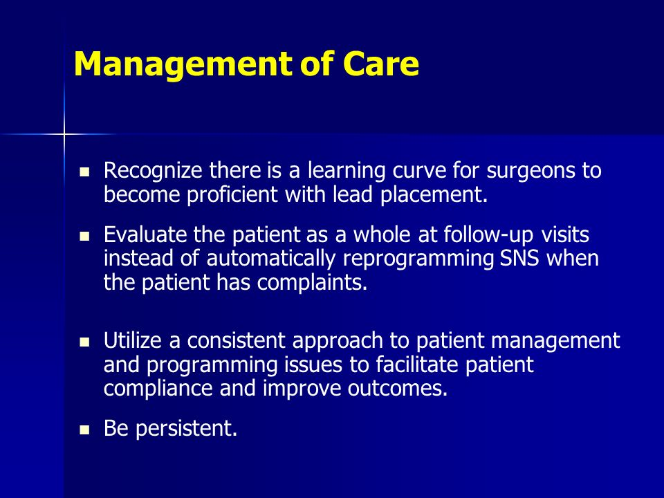 Management of Care Recognize there is a learning curve for surgeons to become proficient with lead placement.