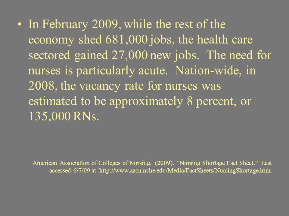In February 2009, while the rest of the economy shed 681,000 jobs, the health care sectored gained 27,000 new jobs.