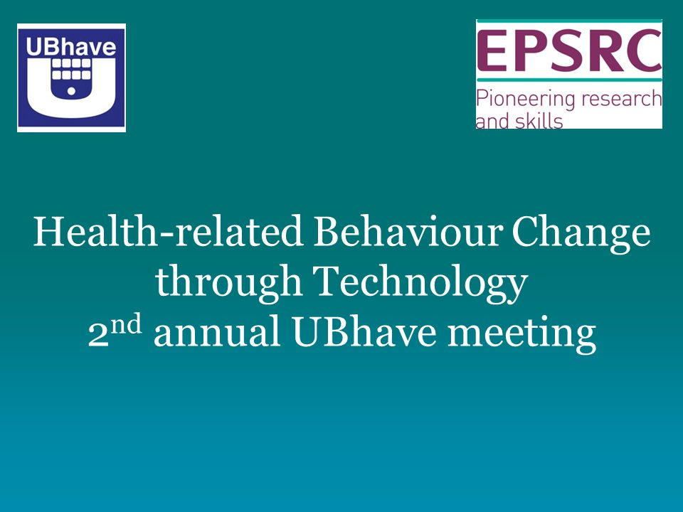 Introducing UBhave: ubiquitous and social computing for positive behaviour change - funded by EPSRC from call to promote cross-disciplinary research Social Scientists: Lucy Yardley Jason Rentrow Peter Smith Susan Michie Computer scientists: Cecilia Mascolo Mark Weal Mirco Mucolesi Dave de Roure
