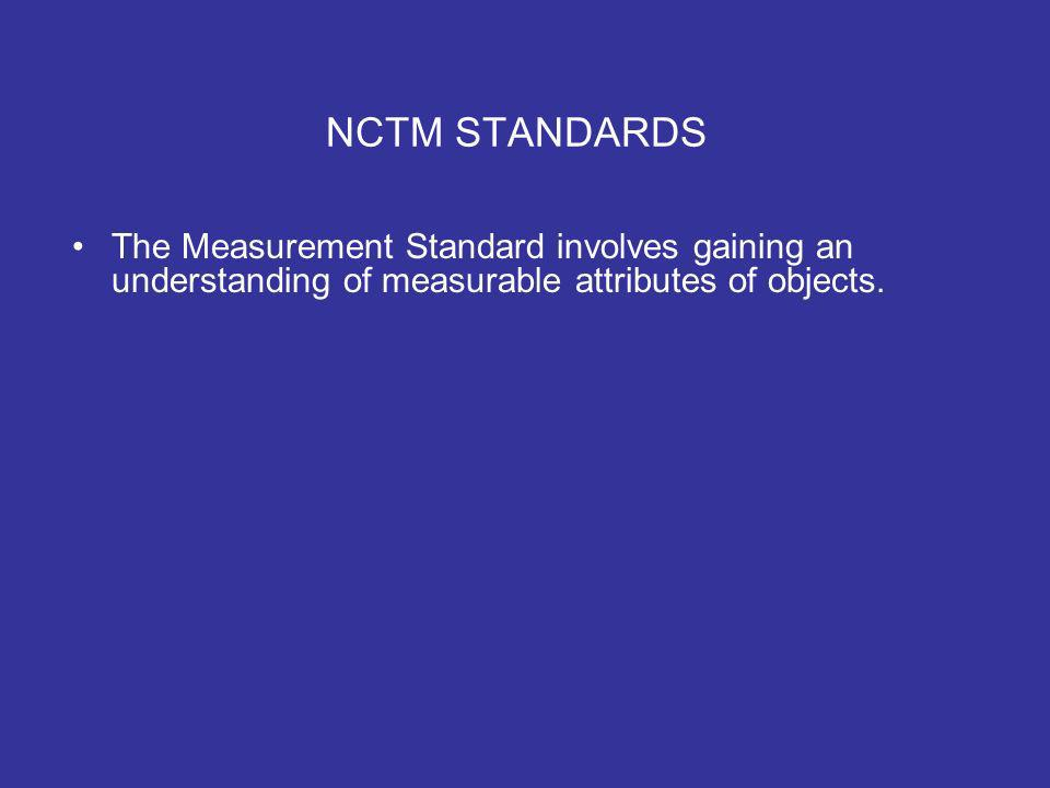 NCTM STANDARDS The Measurement Standard involves gaining an understanding of measurable attributes of objects.