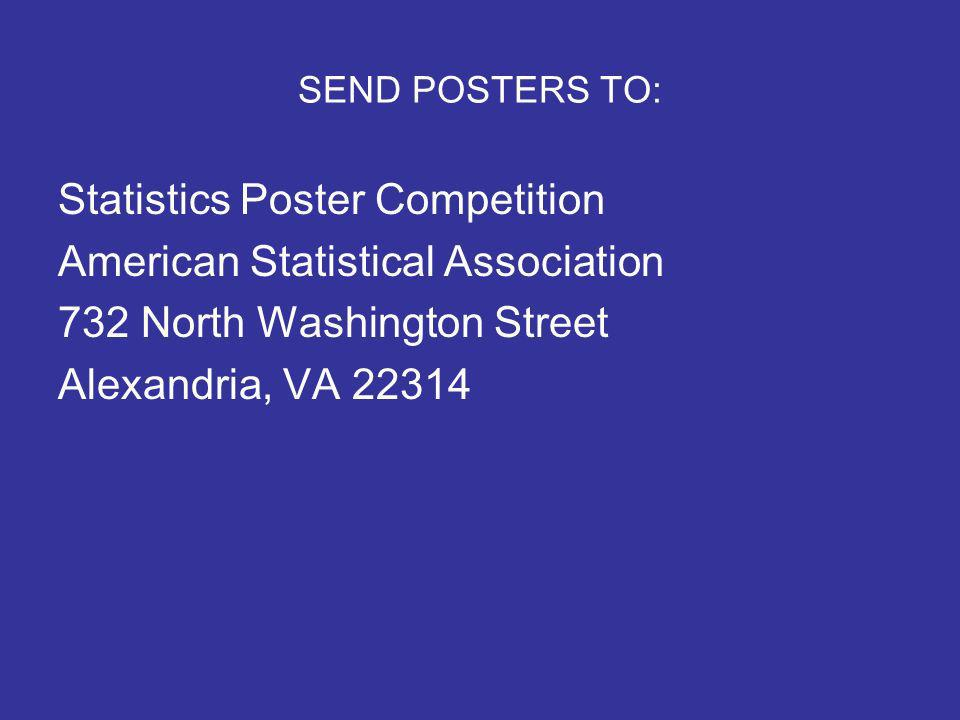 SEND POSTERS TO: Statistics Poster Competition American Statistical Association 732 North Washington Street Alexandria, VA 22314