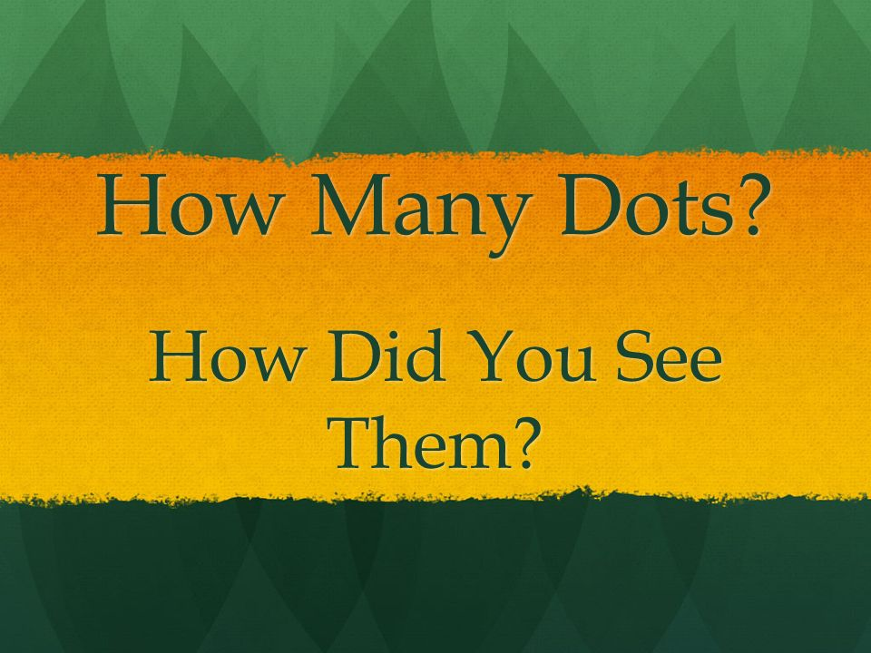 How Many Dots? How Did You See Them?