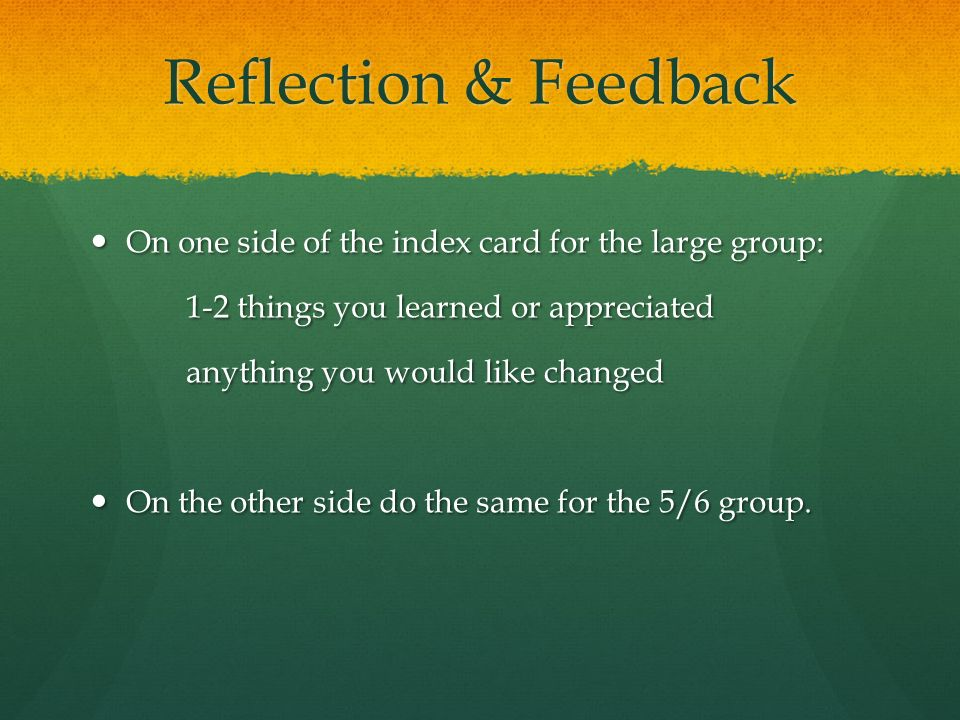 Reflection & Feedback On one side of the index card for the large group: On one side of the index card for the large group: 1-2 things you learned or