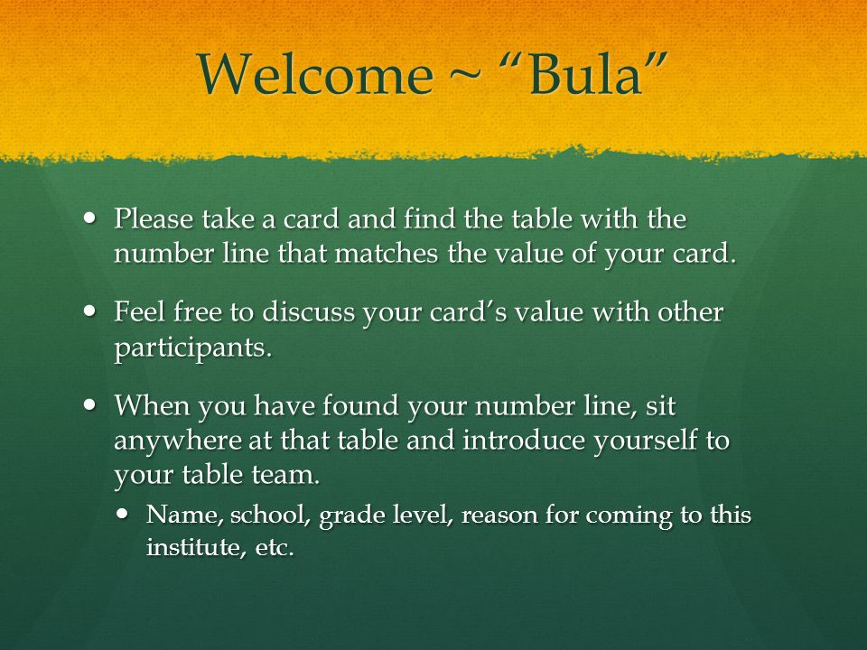 Welcome ~ Bula Please take a card and find the table with the number line that matches the value of your card.