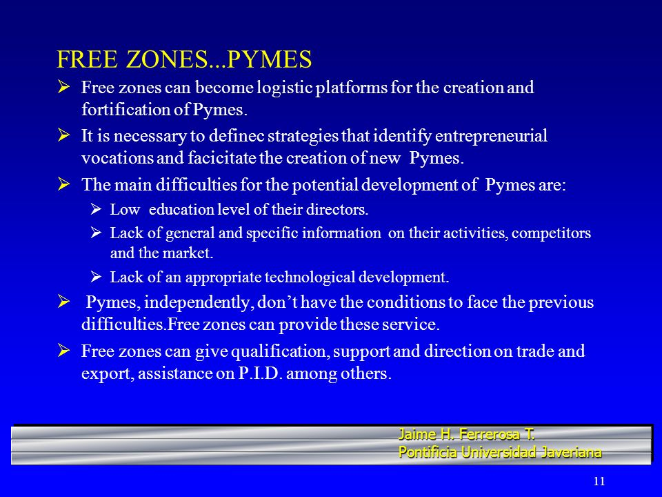 11 FREE ZONES...PYMES Free zones can become logistic platforms for the creation and fortification of Pymes. It is necessary to definec strategies that