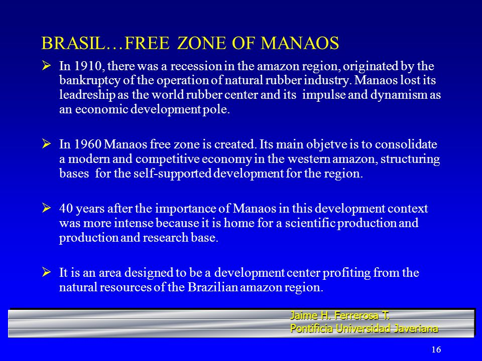 16 BRASIL…FREE ZONE OF MANAOS In 1910, there was a recession in the amazon region, originated by the bankruptcy of the operation of natural rubber industry.