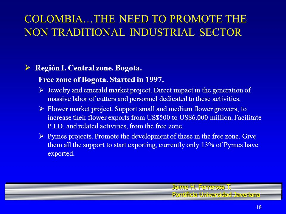18 COLOMBIA…THE NEED TO PROMOTE THE NON TRADITIONAL INDUSTRIAL SECTOR Región I.