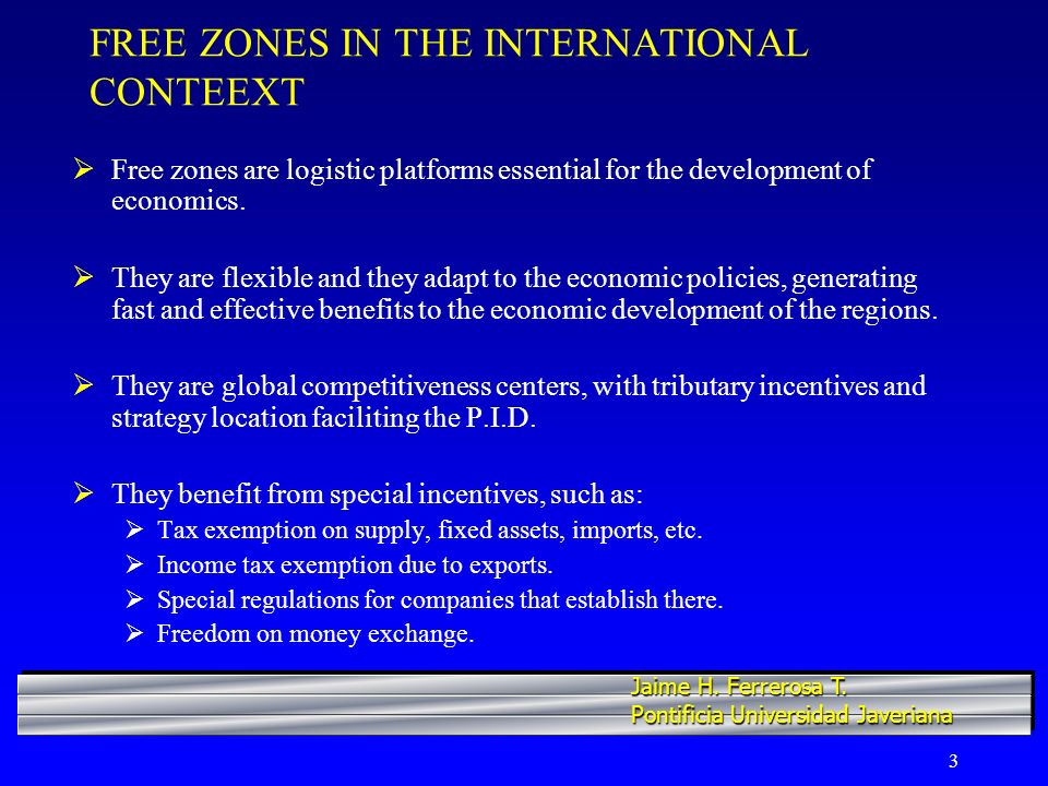 3 FREE ZONES IN THE INTERNATIONAL CONTEEXT Free zones are logistic platforms essential for the development of economics. They are flexible and they ad