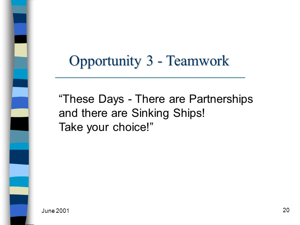 June 2001 20 These Days - There are Partnerships and there are Sinking Ships.