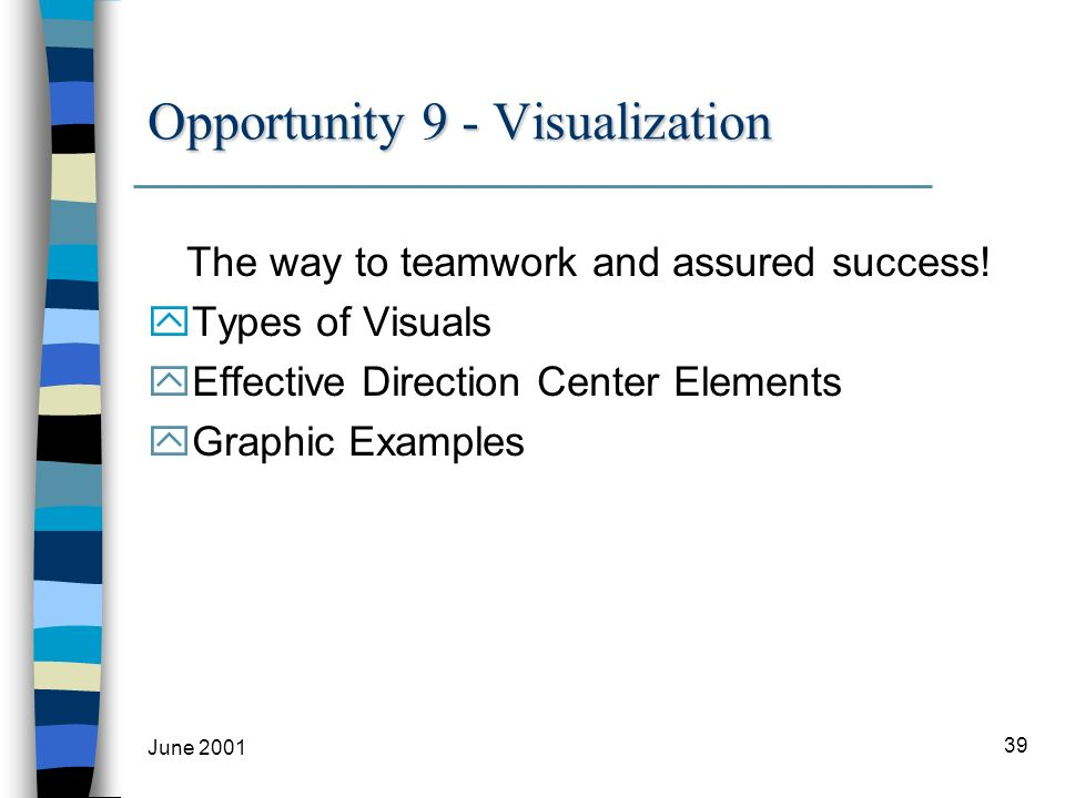 June 2001 39 Opportunity 9 - Visualization The way to teamwork and assured success.