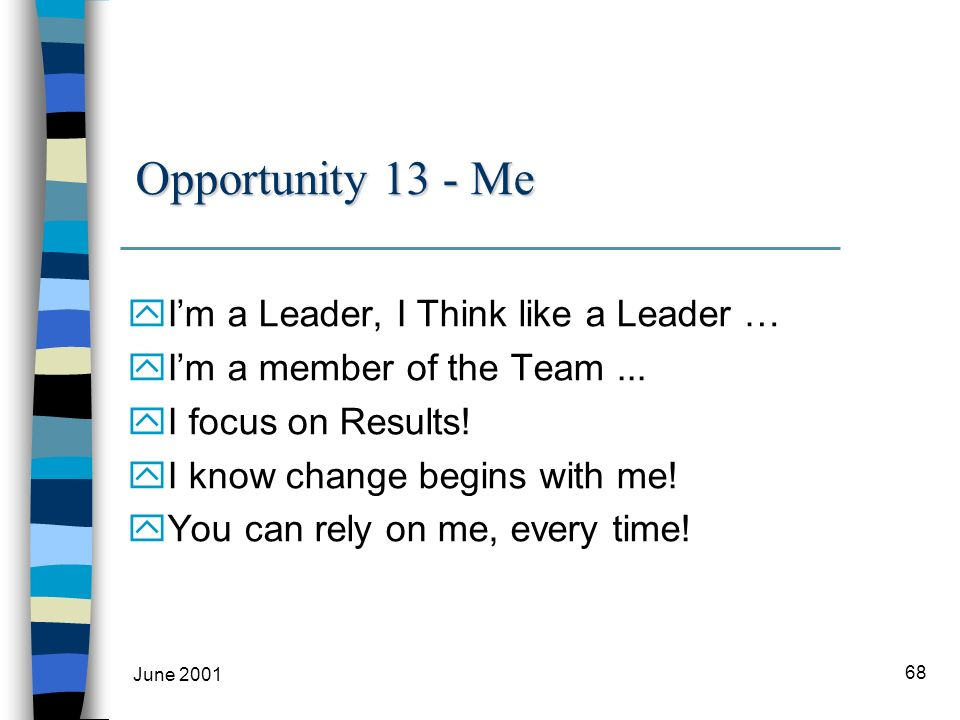 June 2001 68 Opportunity 13 - Me yIm a Leader, I Think like a Leader … yIm a member of the Team...