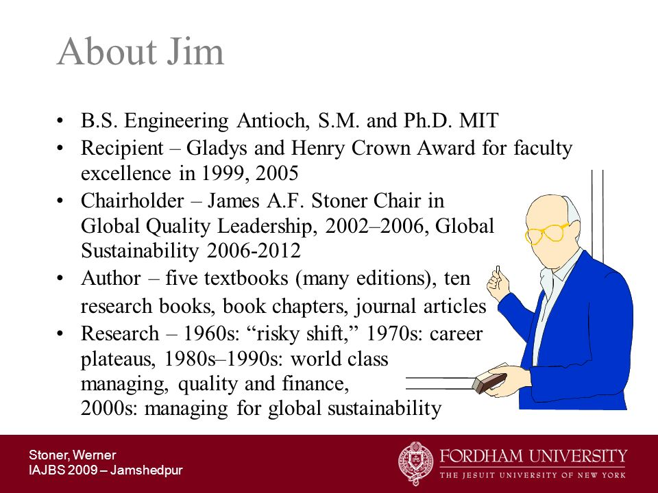 Stoner, Werner IAJBS 2009 – Jamshedpur About Jim B.S.