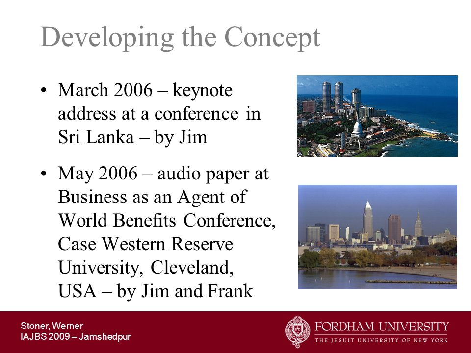 Stoner, Werner IAJBS 2009 – Jamshedpur Developing the Concept March 2006 – keynote address at a conference in Sri Lanka – by Jim May 2006 – audio pape