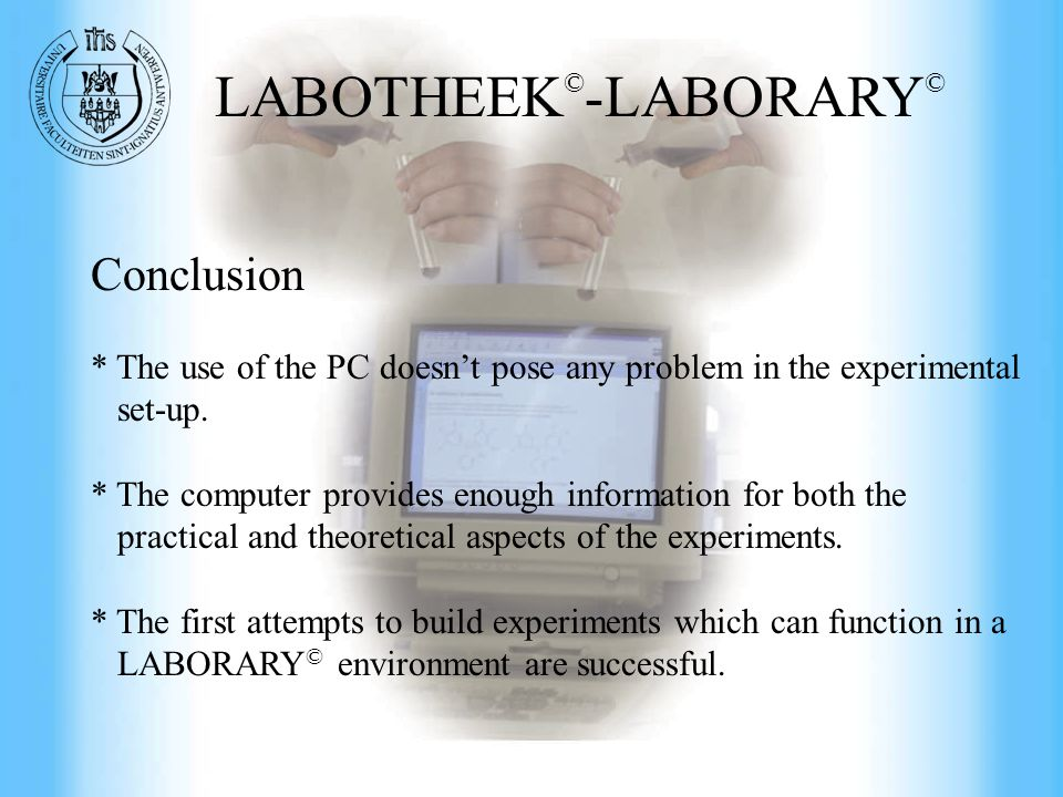 Commercial Engineering at UFSIA Conclusion * The use of the PC doesnt pose any problem in the experimental set-up.