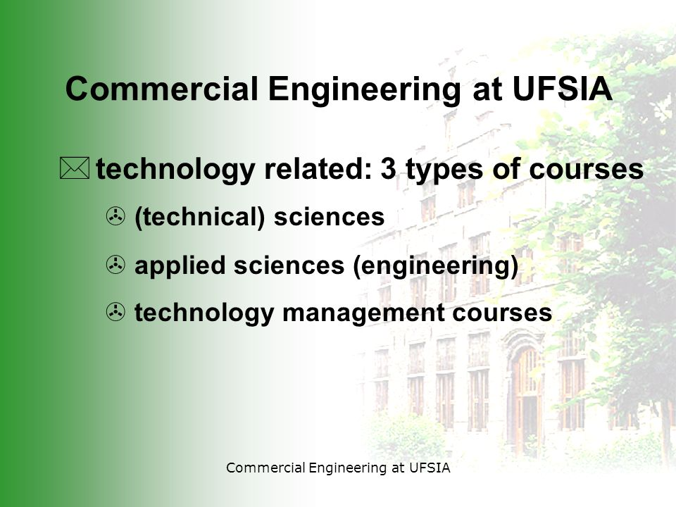 Commercial Engineering at UFSIA *technology related: 3 types of courses > (technical) sciences > applied sciences (engineering) > technology management courses